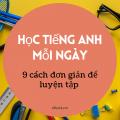 9 cách đơn giản để học tiếng anh mỗi ngày efis english