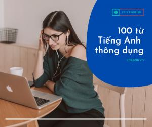 100 Từ thông dụng nhất trong Tiếng Anh