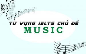 từ vựng ielts chủ đề âm nhạc music