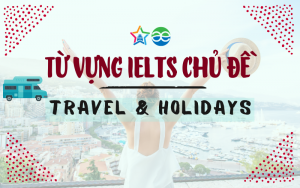 từ vựng ielts chủ đề travel holidays