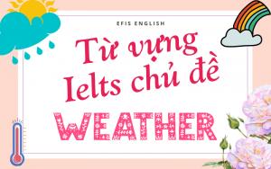 Từ vựng ielts chủ đề weather efis english