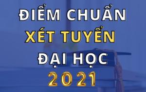 điểm chuẩn xét tuyển đại học mới nhất 2021