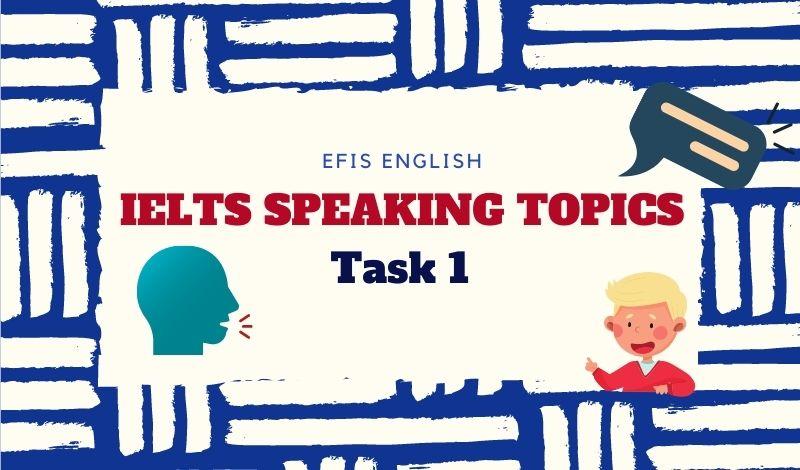 IELTS SPEAKING TOPICS TASK 1