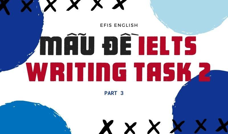 Mẫu đề IELTS Writing Task 2 Efis English