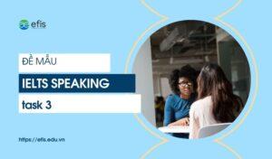 đề mẫu ielts speaking task 3